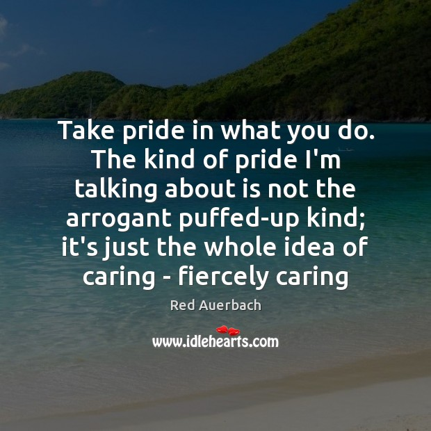Take Pride In What You Do The Kind Of Pride Im Talking