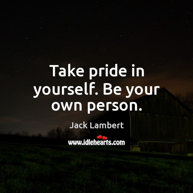 Take pride in yourself. Be your own person. Image