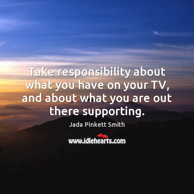 Take responsibility about what you have on your TV, and about what Image