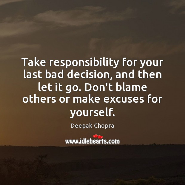 Take responsibility for your last bad decision, and then let it go. Image