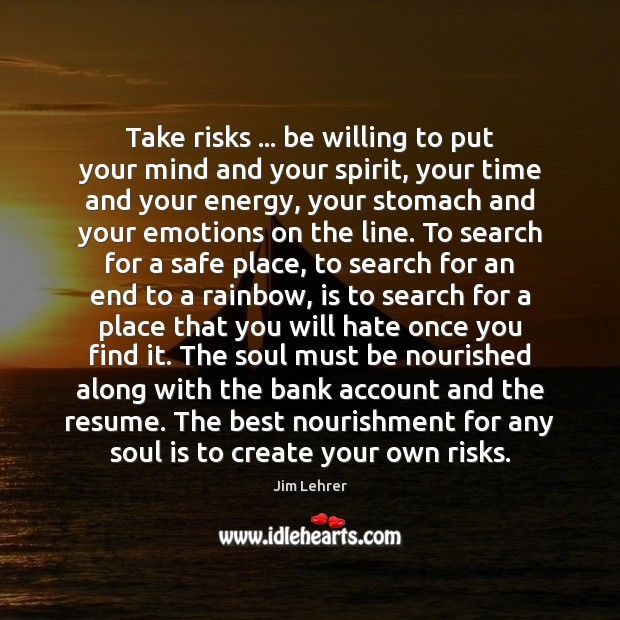 Take risks … be willing to put your mind and your spirit, your Image