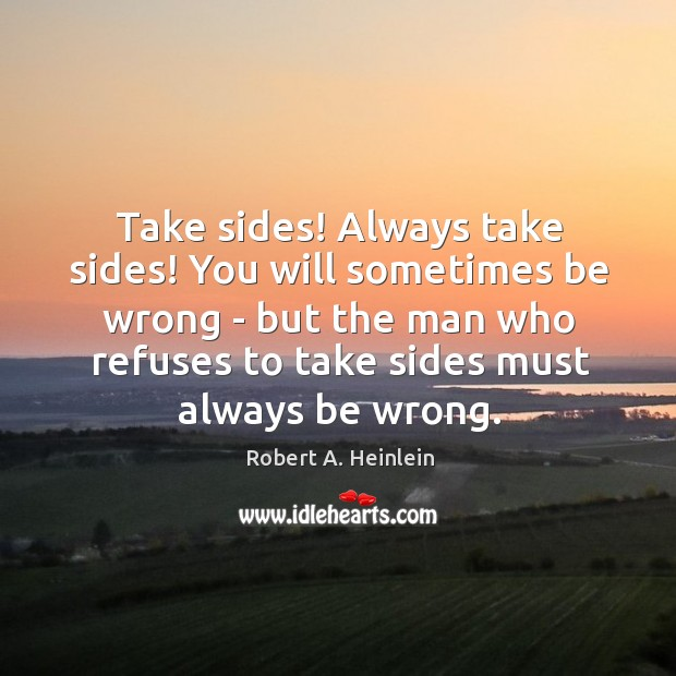 Take sides! Always take sides! You will sometimes be wrong – but Image