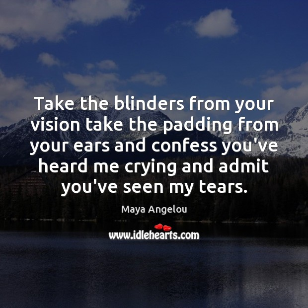 Image, Take the blinders from your vision take the padding from your ears