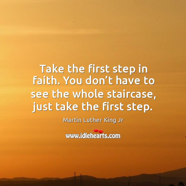 Image, Take the first step in faith. You don't have to see the whole staircase, just take the first step.