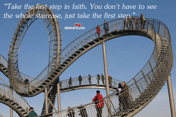 Take the first step in faith. Just the first one. Martin Luther King Jr Picture Quote