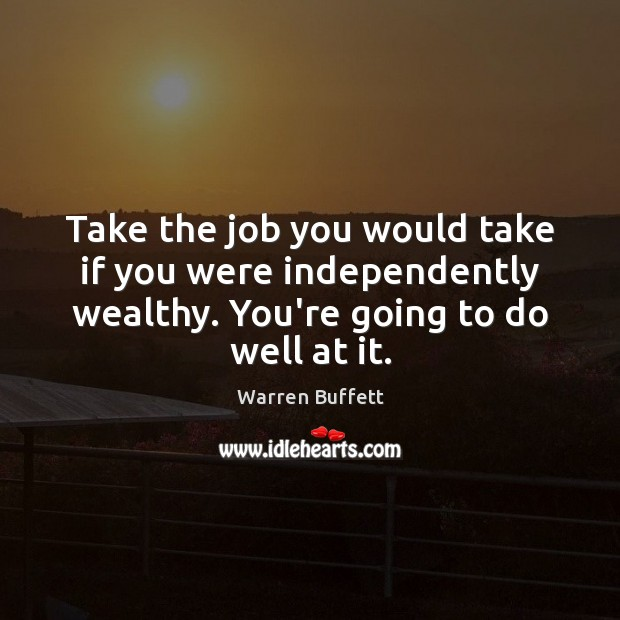 Image, Take the job you would take if you were independently wealthy. You're