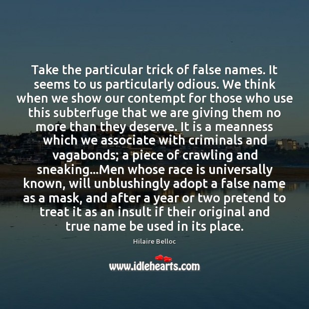 Take the particular trick of false names. It seems to us particularly Hilaire Belloc Picture Quote