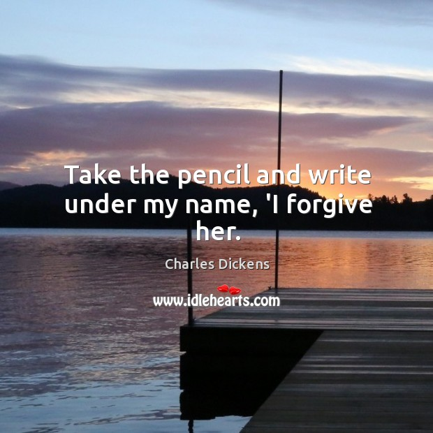 Image, Take the pencil and write under my name, 'I forgive her.