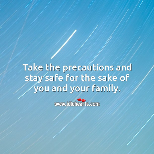 Take the precautions and stay safe for the sake of you and your family. Stay Safe Quotes Image