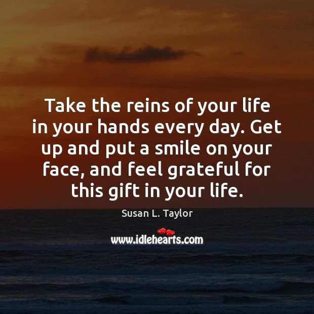 Image, Take the reins of your life in your hands every day. Get