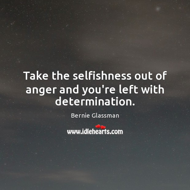Image, Take the selfishness out of anger and you're left with determination.