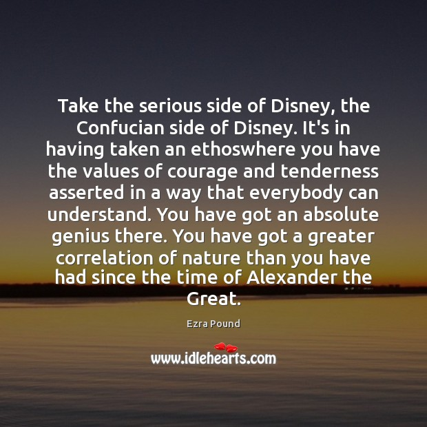 Take the serious side of Disney, the Confucian side of Disney. It's Ezra Pound Picture Quote