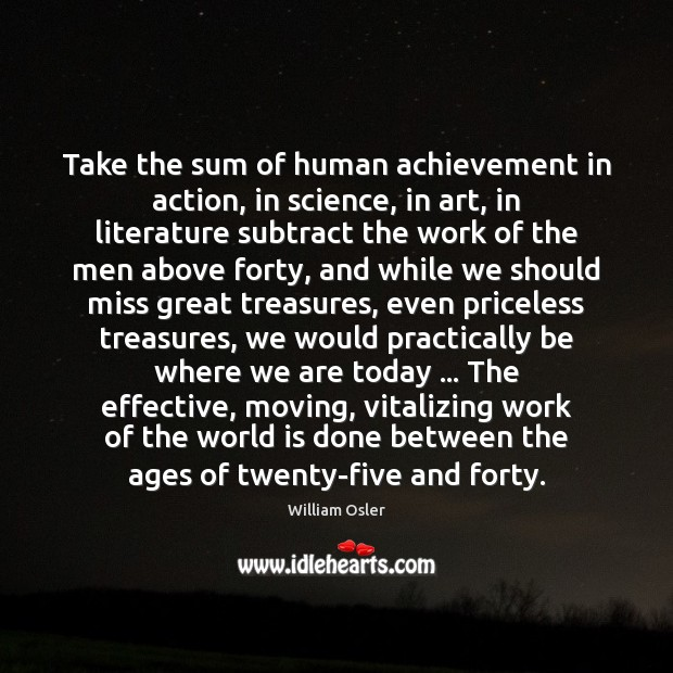 Image, Take the sum of human achievement in action, in science, in art,