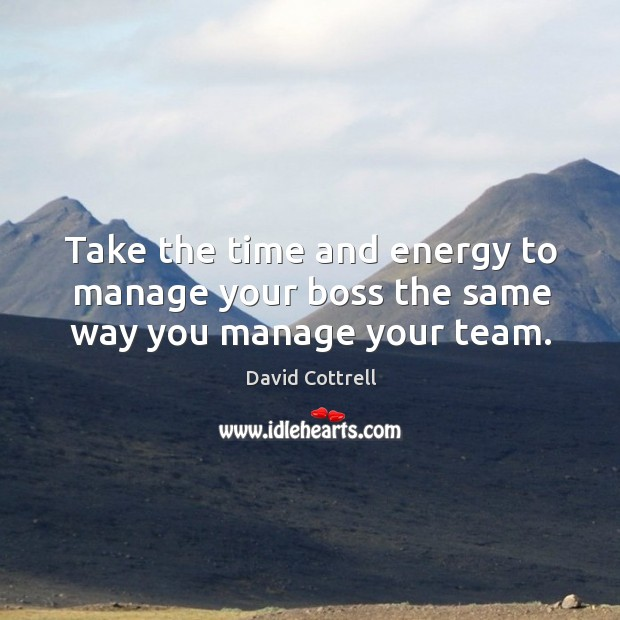 Take the time and energy to manage your boss the same way you manage your team. Image