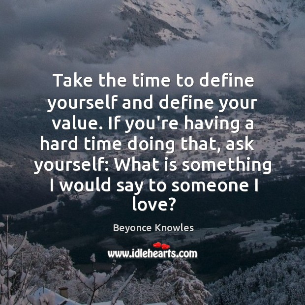 Take the time to define yourself and define your value. If you're Image