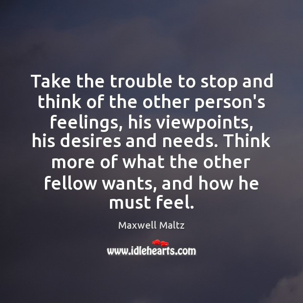 Take the trouble to stop and think of the other person's feelings, Image