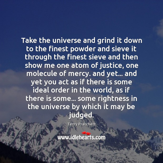 Take the universe and grind it down to the finest powder and Image