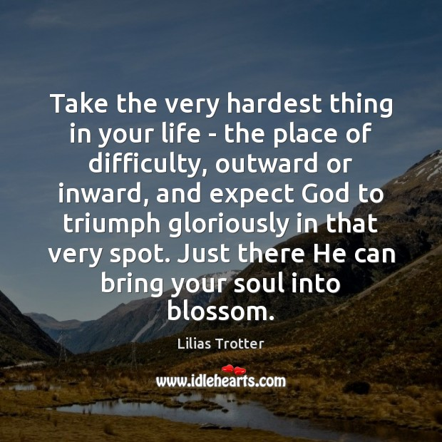 Take the very hardest thing in your life – the place of Image