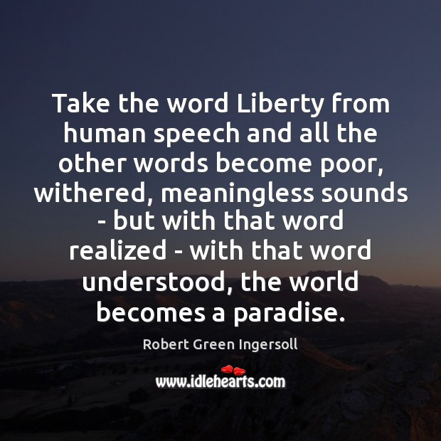 Take the word Liberty from human speech and all the other words Image