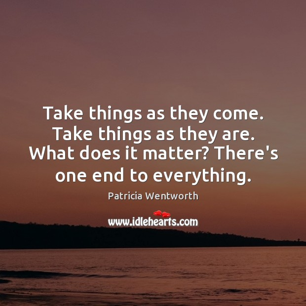 Take things as they come. Take things as they are. What does Image
