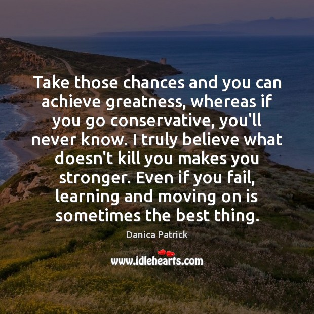Image, Take those chances and you can achieve greatness, whereas if you go