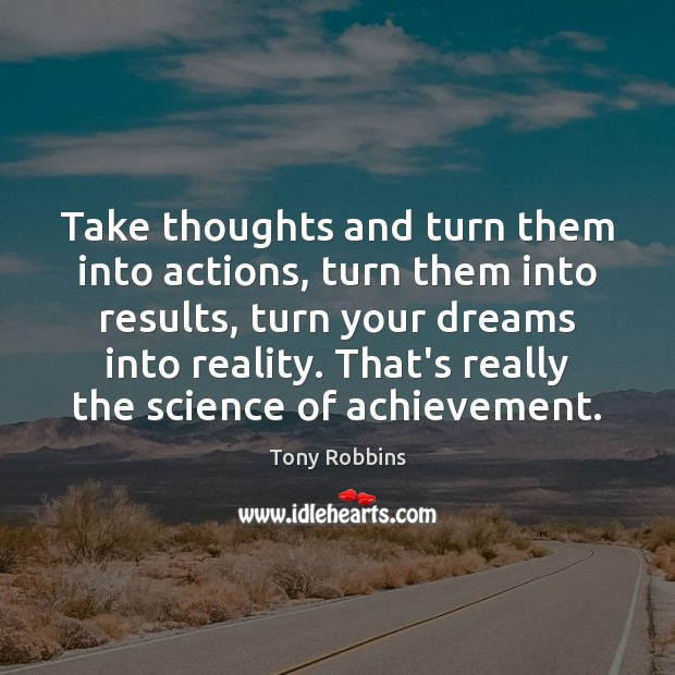 Image, Take thoughts and turn them into actions, turn them into results, turn