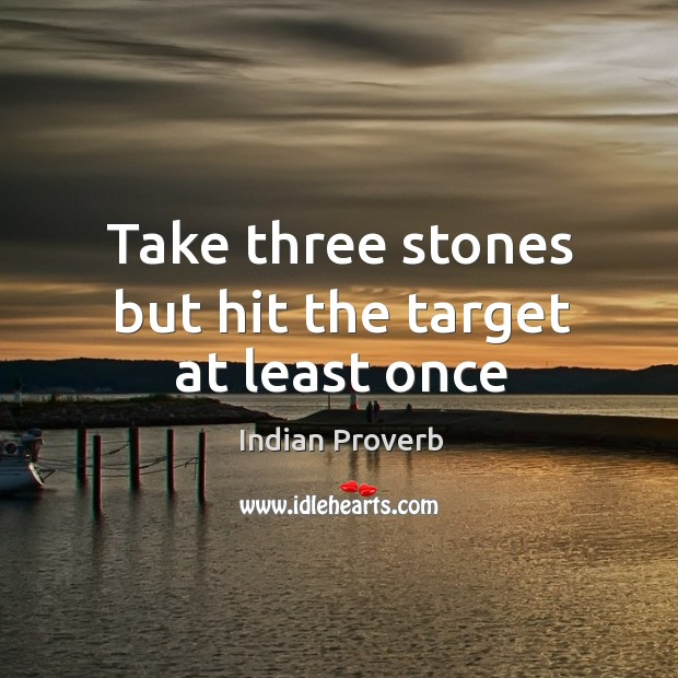 Take three stones but hit the target at least once Indian Proverbs Image