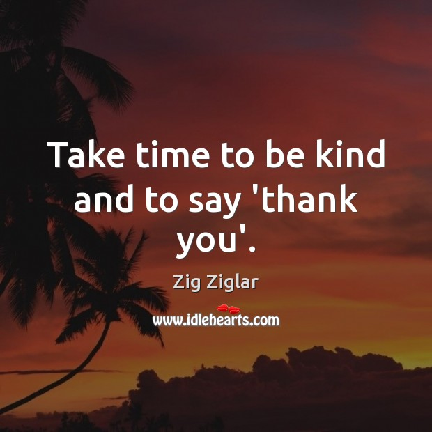 Take time to be kind and to say 'thank you'. Image