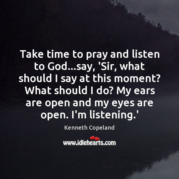 Take time to pray and listen to God…say, 'Sir, what should Image