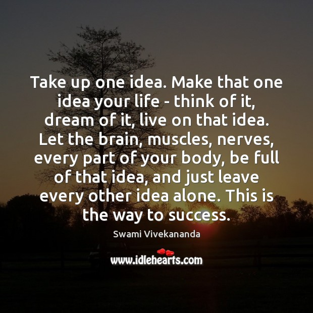 Take up one idea. Make that one idea your life – think Image
