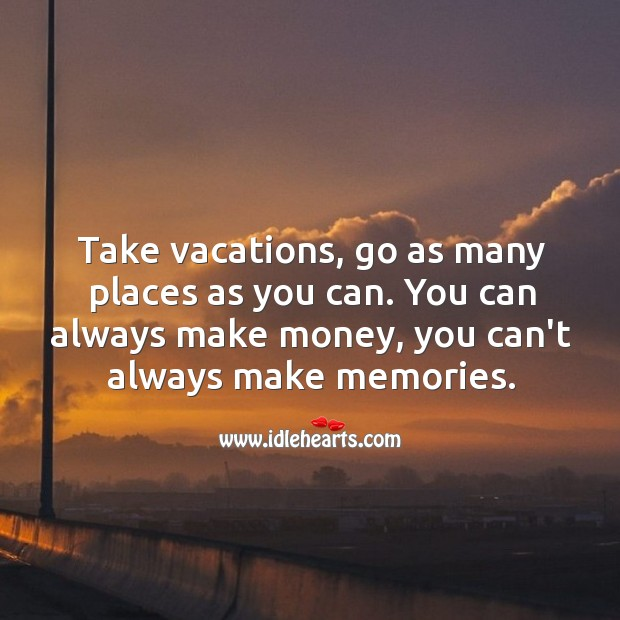 Take vacations. Make lifetime memories. Image