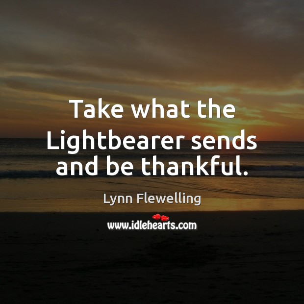 Take what the Lightbearer sends and be thankful. Image