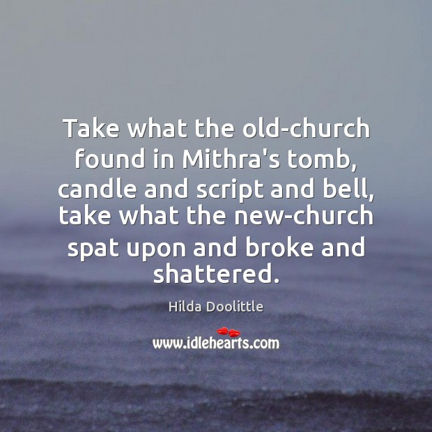 Take what the old-church found in Mithra's tomb, candle and script and Hilda Doolittle Picture Quote