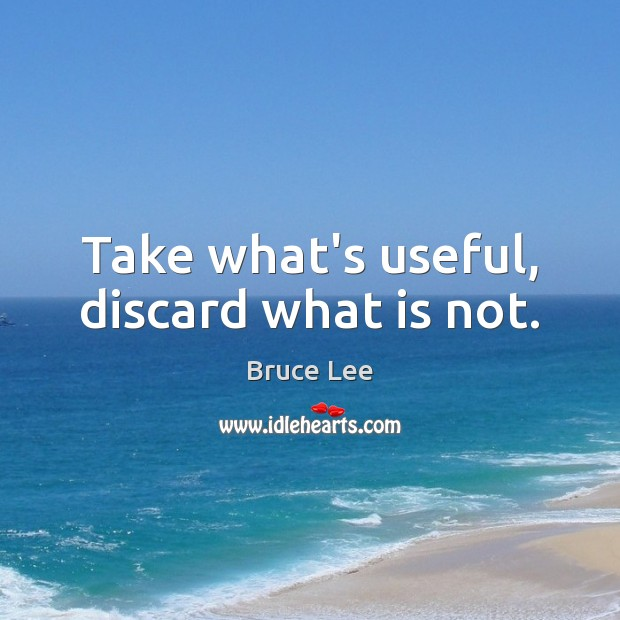Take what's useful, discard what is not. Image