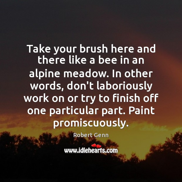 Image, Take your brush here and there like a bee in an alpine