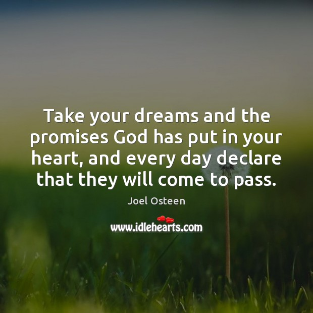 Take your dreams and the promises God has put in your heart, Joel Osteen Picture Quote