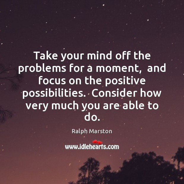 Take your mind off the problems for a moment,  and focus on Image