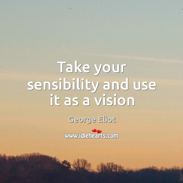Take your sensibility and use it as a vision Image