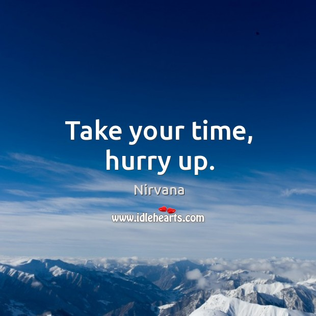 Take your time, hurry up. Image