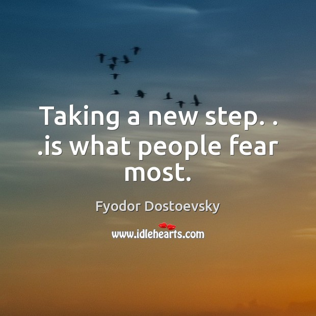 Taking a new step. . .is what people fear most. Image