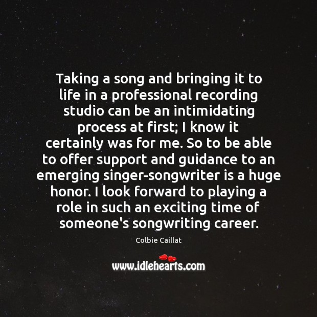 Taking a song and bringing it to life in a professional recording Colbie Caillat Picture Quote