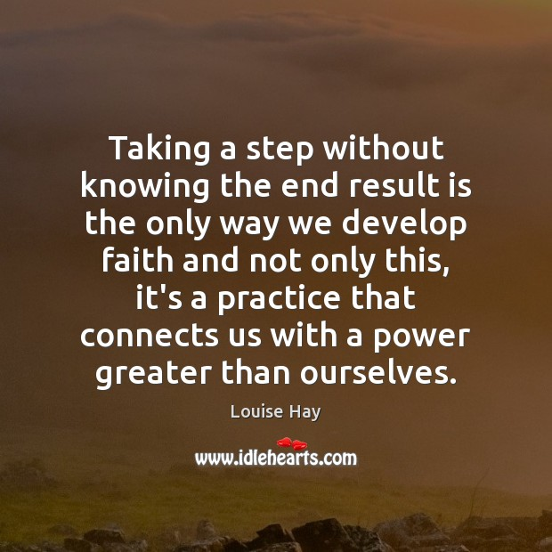 Taking a step without knowing the end result is the only way Louise Hay Picture Quote