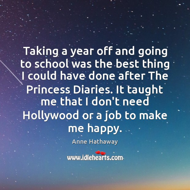 Taking a year off and going to school was the best thing School Quotes Image