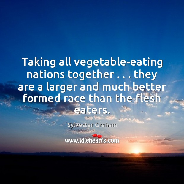Taking all vegetable-eating nations together . . . they are a larger and much better Image