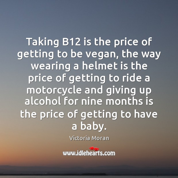 Taking B12 is the price of getting to be vegan, the way Image