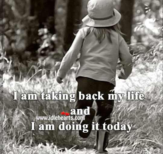 Image, I am taking back my life and I am doing it today