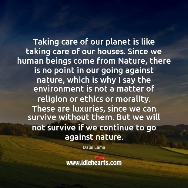 Image, Taking care of our planet is like taking care of our houses.