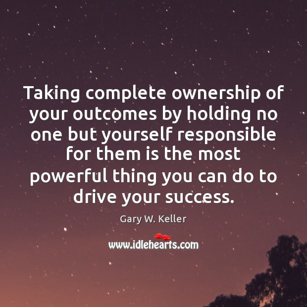 Taking complete ownership of your outcomes by holding no one but yourself Image