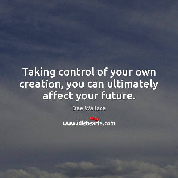 Image, Taking control of your own creation, you can ultimately affect your future.