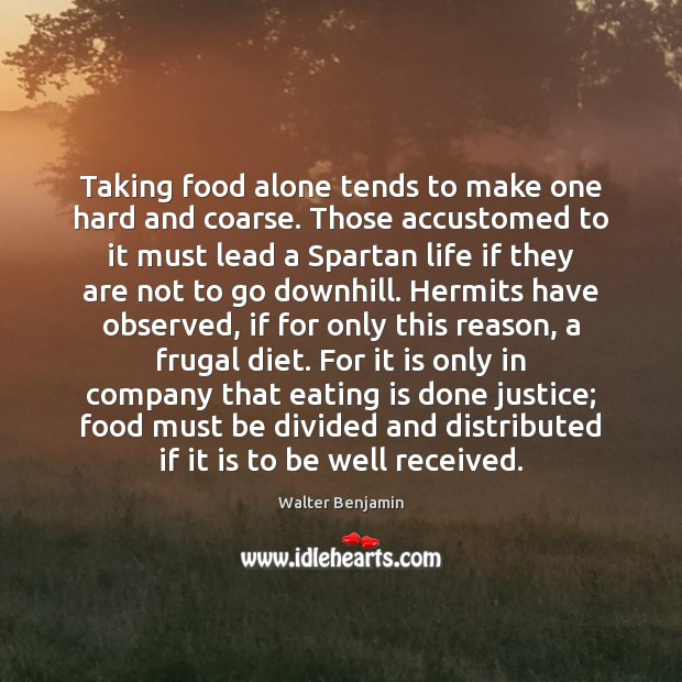 Taking food alone tends to make one hard and coarse. Those accustomed Image